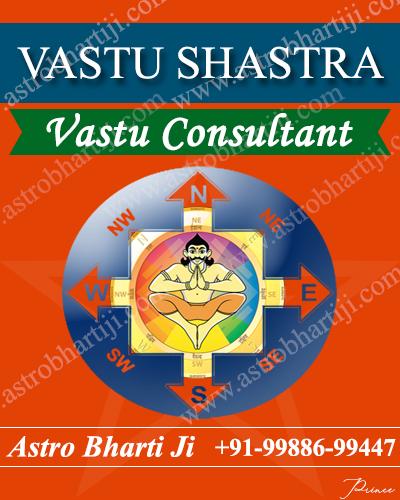 vastu shastra,astro bharti ji,vastu consultant
